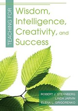 Teaching for Wisdom, Intelligence, Creativity, and Success | Sternberg, Robert J. ; Jarvin, Linda ; Grigorenko, Elena L. |