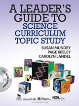 A Leader's Guide to Science Curriculum Topic Study | Mundry, Susan ; Keeley, Page ; Landel, Carolyn |