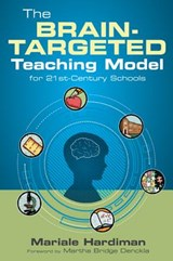 The Brain-Targeted Teaching Model for 21st-Century Schools | Mariale M. Hardiman |