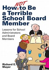 How Not to Be a Terrible School Board Member | Richard E. Mayer |