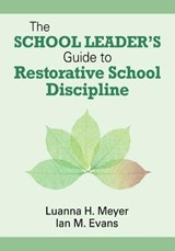 The School Leader's Guide to Restorative School Discipline | Meyer, Luanna H. ; Evans, Ian M. |