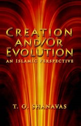 Creation And/or Evolution: an Islamic Perspective | T. O. Shanavas |