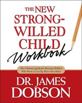The New Strong-Willed Child Workbook | James C. Dobson |
