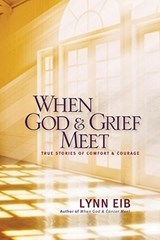 When God & Grief Meet | Lynn Eib |