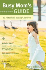 Busy Mom's Guide to Parenting Young Children | Reisser, Paul C., M.D. |