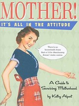Mother! It's All in the Attitude | Kathy Alpert |