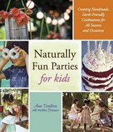 Naturally Fun Parties for Kids | Daulter, Anni ; Fontenot, Heather |