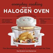 Everyday Cooking With the Halogen Oven | Brodel, Paul ; Beckerman, Carol |
