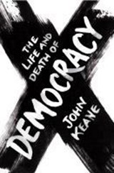 The Life And Death of Democracy | John Keane |