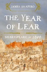 The Year of Lear: Shakespeare in | James Shapiro |