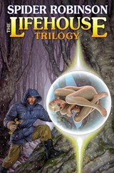 The Lifehouse Trilogy | Spider Robinson |