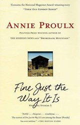 Fine Just the Way It Is | Annie Proulx |