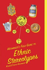 Hechinger's Field Guide to Ethnic Stereotypes | Hechinger, Kevin ; Hechinger, Curtis |