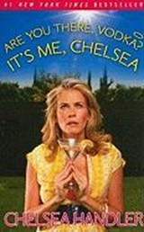 Are You There, Vodka? It's Me, Chelsea | Chelsea Handler |