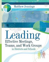 Leading Effective Meetings, Teams, and Work Group in Districts and Schools | Matthew Jennings |