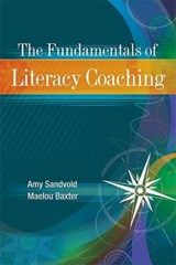 The Fundamentals of Literacy Coaching | Sandvold, Amy ; Baxter, Maelou |