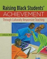 Raising Black Students' Achievement Through Culturally Responsive Teaching | Johnnie McKinley |