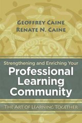 Strengthening and Enriching Your Professional Learning Community | Geoffrey Caine; Renate N Caine |