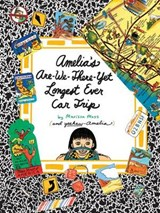 Amelia's Are-We-There-Yet Longest Ever Car Trip | Marissa Moss |