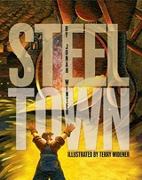 Steel Town | Jonah Winter |