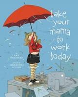 Take Your Mama to Work Today | Amy Reichert |