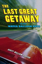 The Last Great Getaway of the Water Balloon Boys | Scott William Carter |