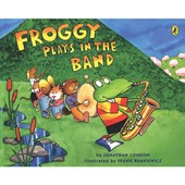 Froggy Plays in the Band | Jonathan London |