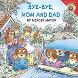 Bye-Bye, Mom and Dad | Mercer Mayer |