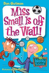 Miss Small Is Off the Wall! | Dan Gutman |