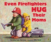 Even Firefighters Hug Their Moms | Christine Kole MacLean |