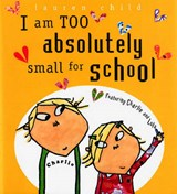 I Am Too Absolutely Small for School | Lauren Child |