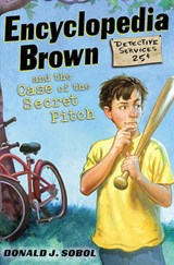 Encyclopedia Brown and the Case of the Secret Pitch | Donald J. Sobol |