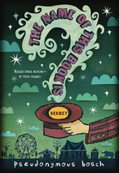 The Name of This Book Is Secret | Pseudonymous Bosch |