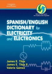Spanish/English Dictionary for Electricity and Electronics / El Diccionario Espanol/Ingles De La Electricidad Y la Electronicas