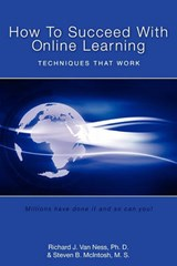 How to Succeed With Online Learning | Van Ness, Richard J., Ph.D. ; McIntosh, Steven B. |