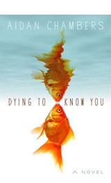 Dying to Know You | Aidan Chambers |
