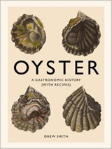 Oyster : a gastronomic history (with recipes) | Drew Smith |