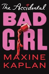 The Accidental Bad Girl | Maxine Kaplan |