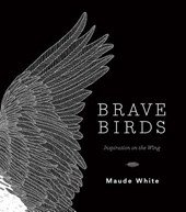 Brave birds: inspiration on the wing | Maude White |