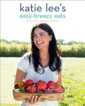 Katie Lee's Easy-Breezy Eats