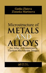 Microstructure of Metals and Alloys | Ganka Zlateva; Zlatanka Martinova |