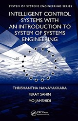 Intelligent Control Systems With an Introduction to Systems of Systems Engineering | Nanayakkara, Thrishantha ; Sahin, Ferat ; Jamshidi, Mo |