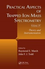 Practical Aspects of Trapped Ion Mass Spectrometry, Volume IV: Theory and Instrumentation | auteur onbekend |