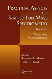 Practical Aspects of Trapped Ion Mass Spectrometry, Volume IV: Theory and Instrumentation