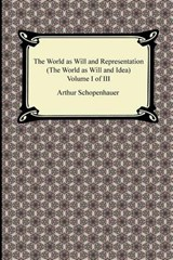 The World as Will and Representation (the World as Will and Idea), Volume I of III | Arthur Schopenhauer |