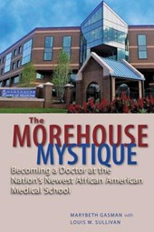 The Morehouse Mystique - Becoming a Doctor at the Nation's Newest African American Medical School | Marybeth Gasman |