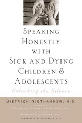 Speaking Honestly with Sick and Dying Children and Adolescents - Unlocking the Silence | Dietrich Niethammer |