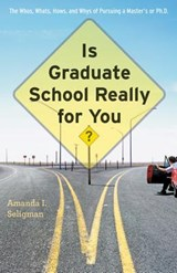 Is Graduate School Really for You? - The Whos, Whats, Hows and Whys of Pursuing a Master's or Ph.D. | Amanda Seligman |