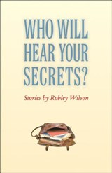 Who Will Hear Your Secrets? | Robley Wilson |