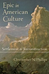Epic in American Culture - Settlement to Reconstruction | Christopher N. Phillips |